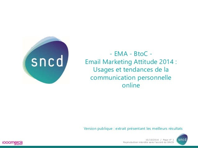 - EMA - BtoC -  Email Marketing Attitude 2014 :  Usages et tendances de la  communication personnelle  Version publique : ...