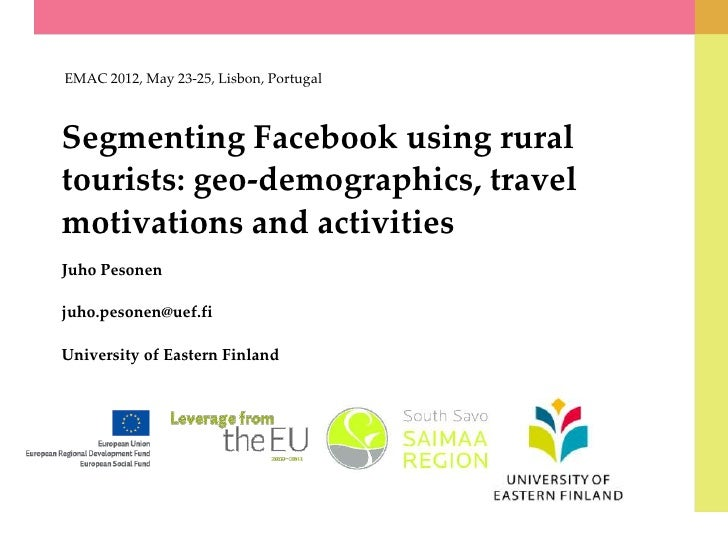 EMAC 2012, May 23-25, Lisbon, PortugalSegmenting Facebook using ruraltourists: geo-demographics, travelmotivations and act...