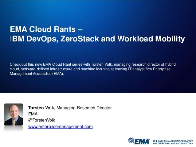IT & DATA MANAGEMENT RESEARCH, INDUSTRY ANALYSIS & CONSULTING EMA Cloud Rants – IBM DevOps, ZeroStack and Workload Mobilit...