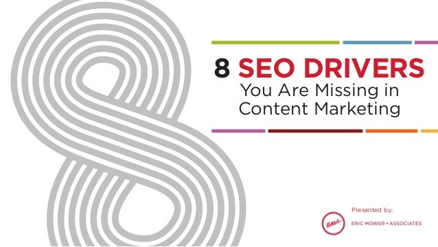 You Are Missing in Content Marketing 8 SEO DRIVERS Presented by: You Are Missing in Content Marketing 8 SEO DRIVERS Presen...