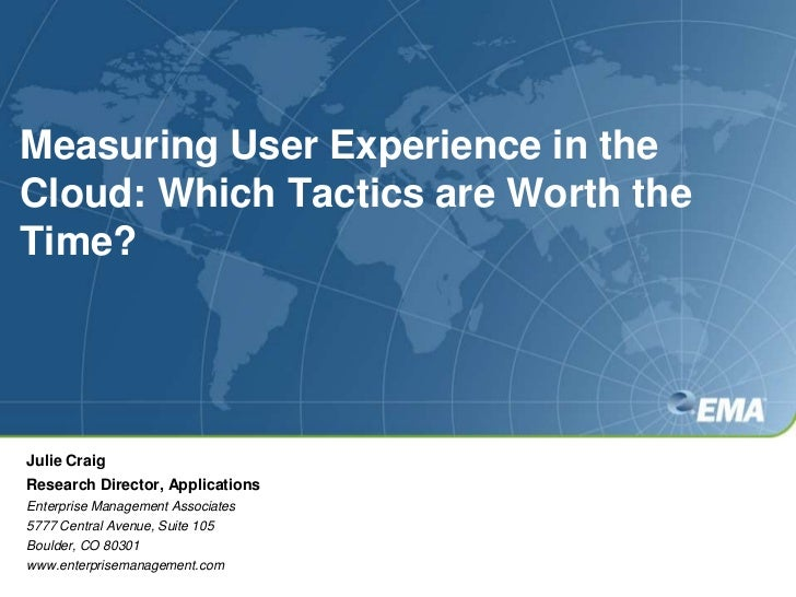 Measuring User Experience in the Cloud: Which Tactics are Worth the Time?<br />Julie Craig<br />Research Director, Applica...