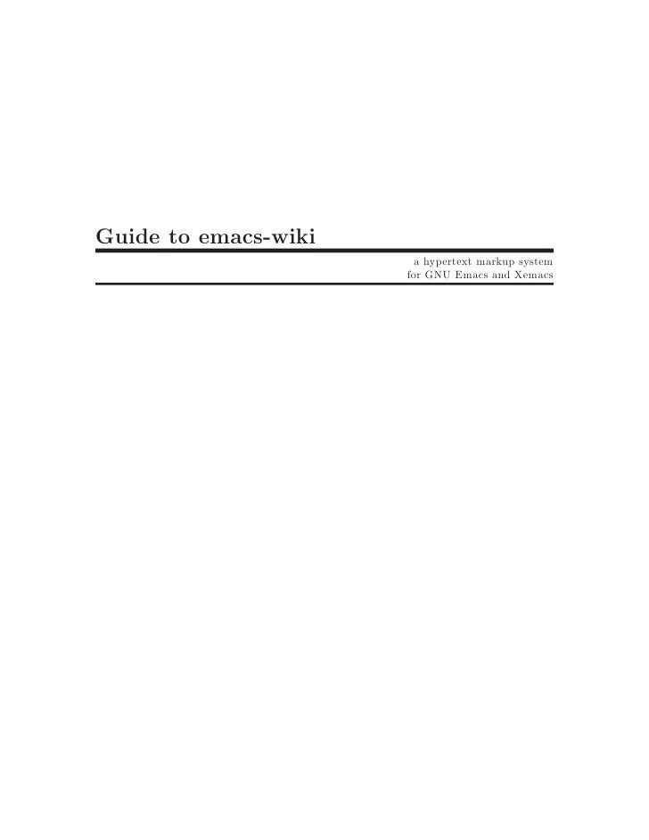 Guide to emacs-wiki                         a hypertext markup system                       for GNU Emacs and Xemacs