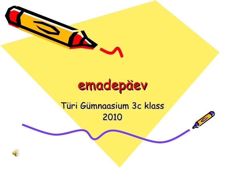 emadepäev Türi Gümnaasium 3c klass 2010
