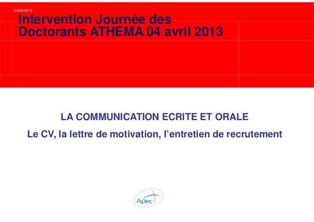04/04/2013 LA COMMUNICATION ECRITE ET ORALE Le CV, la lettre de motivation, l'entretien de recrutement Intervention Journé...