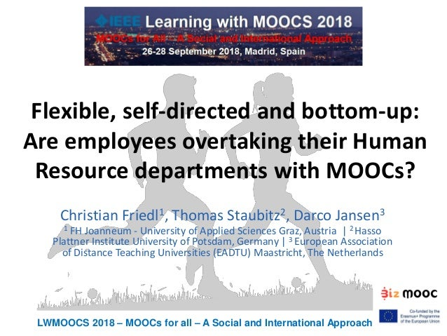 LWMOOCS 2018 – MOOCs for all – A Social and International Approach Flexible, self-directed and bottom-up: Are employees ov...