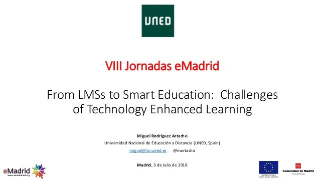 VIII Jornadas eMadrid From LMSs to Smart Education: Challenges of Technology Enhanced Learning Miguel Rodríguez Artacho Un...