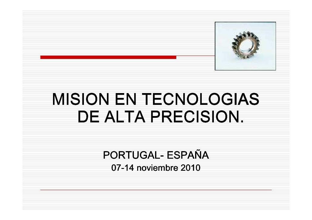 MISION EN TECNOLOGIAS    DE ALTA PRECISION.       PORTUGAL- ESPAÑ      PORTUGAL- ESPAÑA       07-       07-14 noviembre 20...