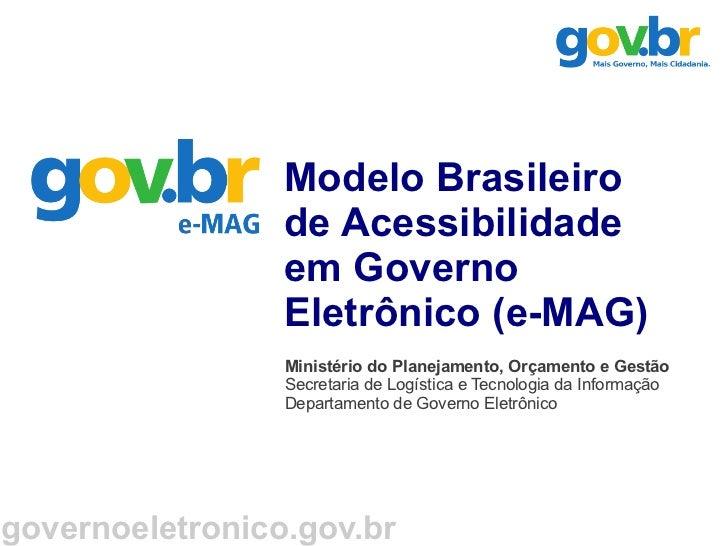 Modelo Brasileiro                  de Acessibilidade                  em Governo                  Eletrônico (e-MAG)      ...