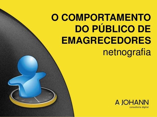 O COMPORTAMENTO DO PÚBLICO DE EMAGRECEDORES netnografia