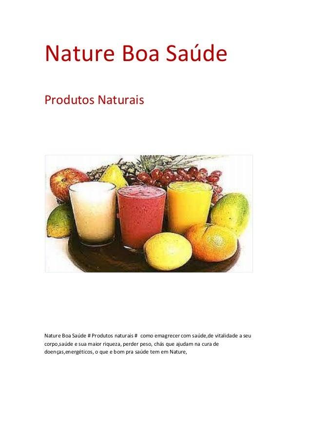 Nature Boa Saúde Produtos Naturais Nature Boa Saúde # Produtos naturais # como emagrecer com saúde,de vitalidade a seu cor...