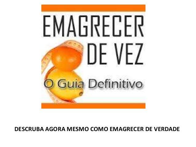 DESCRUBA AGORA MESMO COMO EMAGRECER DE VERDADE