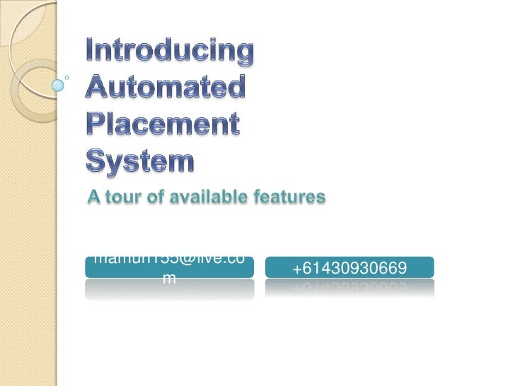 Introducing Automated Placement System<br />A tour of available features<br />mamun155@live.com<br />+61430930669<br />
