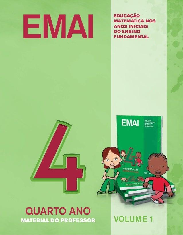 EMAI EDUCAÇÃO  MATEMÁTICA NOS  ANOS INICIAIS  DO ENSINO  FUNDAMENTAL  VOLUME 1  QUARTO ANO  MATERIAL DO PROFESSOR