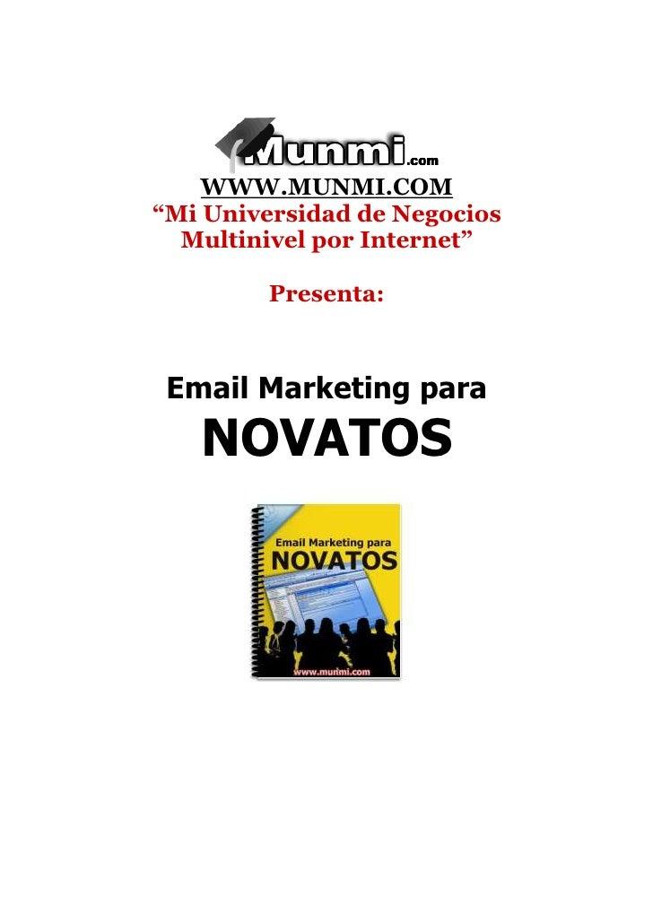 "WWW.MUNMI.COM ""Mi Universidad de Negocios   Multinivel por Internet""           Presenta:     Email Marketing para    NOVAT..."