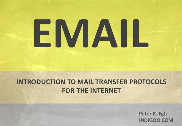 © Peter R. Egli 2015 1/35 Rev. 3.20 Email indigoo.com Peter R. Egli INDIGOO.COM INTRODUCTION TO MAIL TRANSFER PROTOCOLS FO...