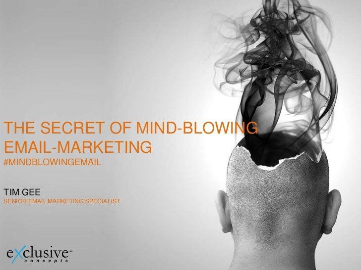 THE SECRET OF MIND-BLOWINGEMAIL-MARKETING#MINDBLOWINGEMAILTIM GEESENIOR EMAIL MARKETING SPECIALIST