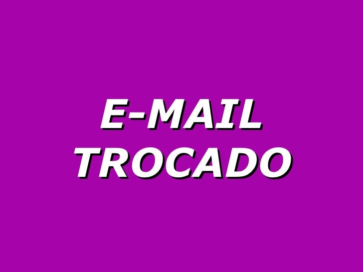 E-MAIL TROCADO