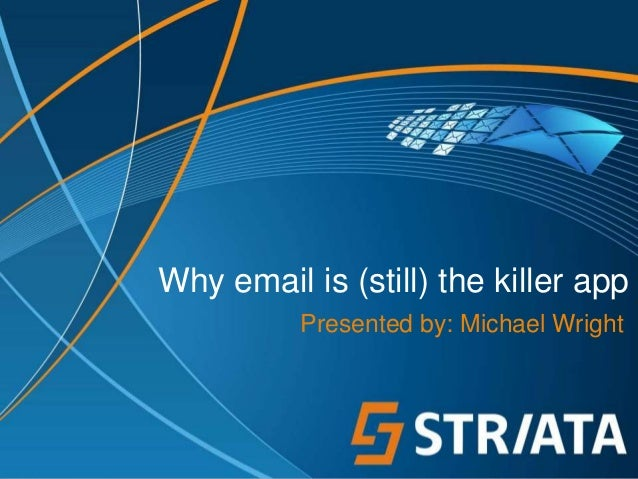 Why email is (still) the killer app Presented by: Michael Wright