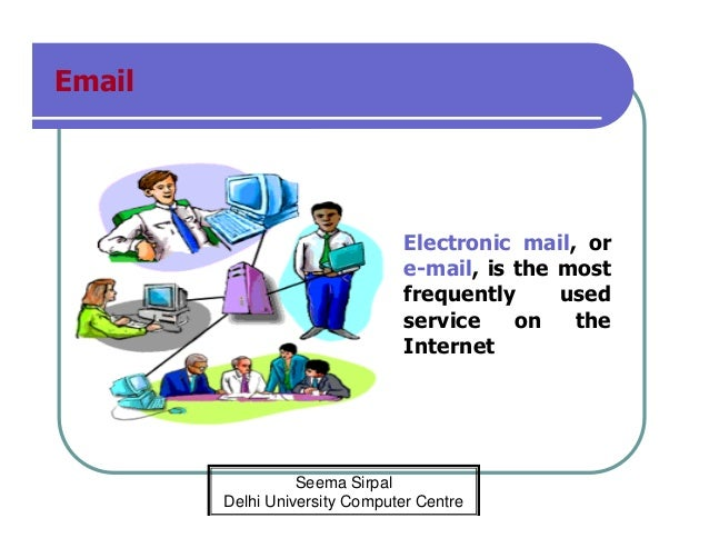 Email  Electronic mail, or e-mail, is the most frequently used service on the Internet  Seema Sirpal Delhi University Comp...