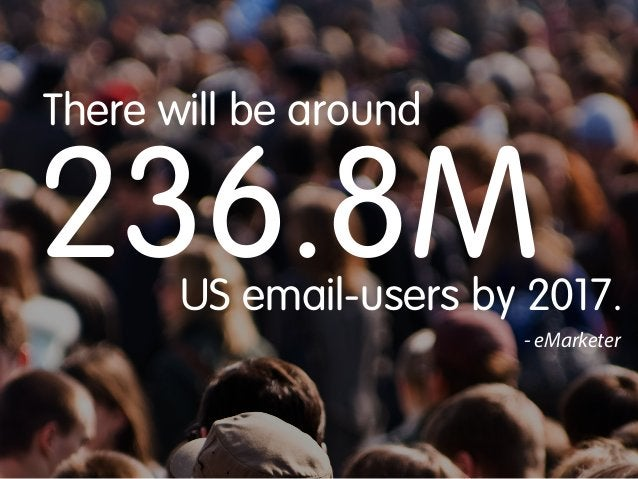 There will be around  236.8M  US email-users by 2017. - eMarketer