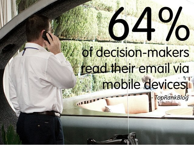 64%  of decision-makers read their email via mobile devices. - TopRankBlog