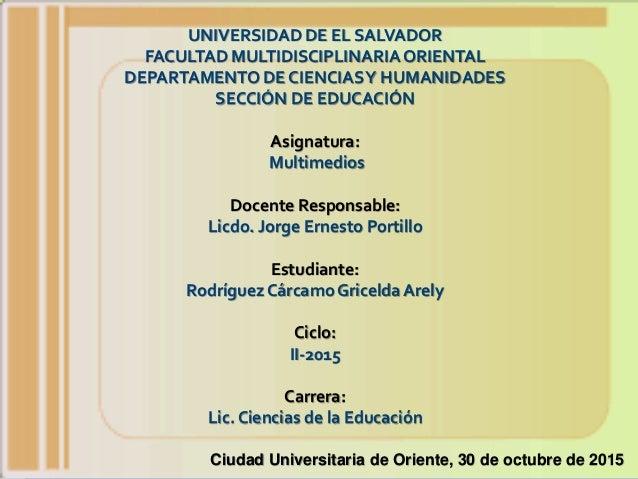UNIVERSIDAD DE EL SALVADOR FACULTAD MULTIDISCIPLINARIAORIENTAL DEPARTAMENTO DE CIENCIASY HUMANIDADES SECCIÓN DE EDUCACIÓN ...