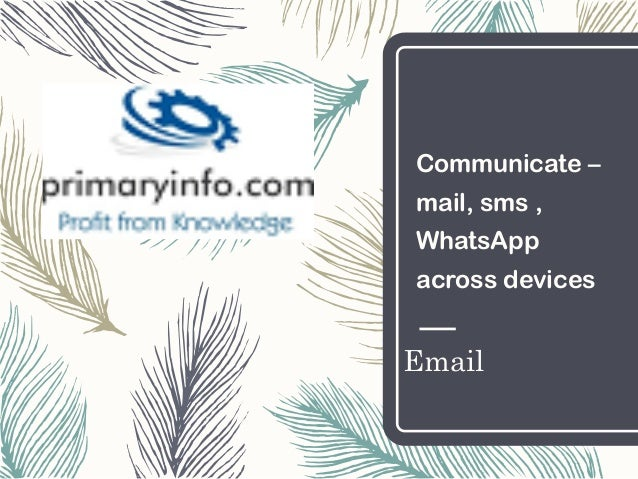 Email Communicate – mail, sms , WhatsApp across devices