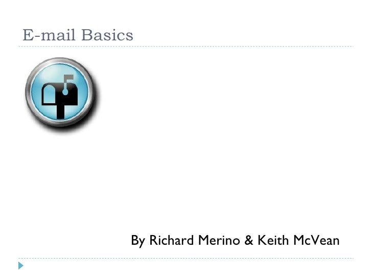 E-mail Basics By Richard Merino & Keith McVean