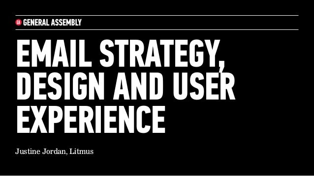 EMAIL STRATEGY, DESIGN AND USER EXPERIENCE Justine Jordan, Litmus