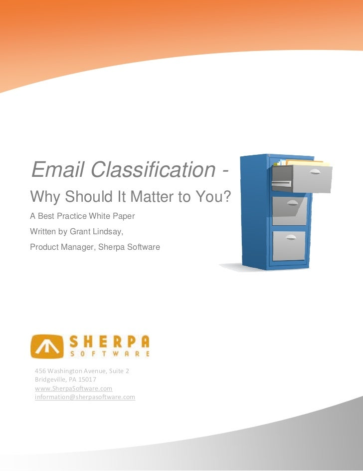 Email Classification -Why Should It Matter to You?A Best Practice White PaperWritten by Grant Lindsay,Product Manager, She...