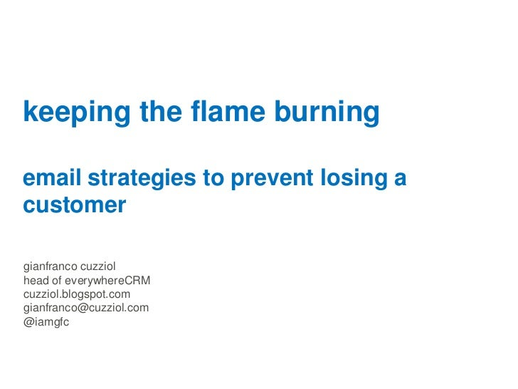 keeping the flame burningemail strategies to prevent losing acustomergianfranco cuzziolhead of everywhereCRMcuzziol.blogsp...