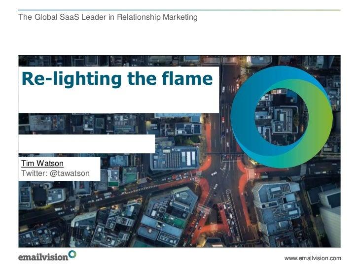 The Global SaaS Leader in Relationship MarketingRe-lighting the flame22nd November 2011Tim WatsonTwitter: @tawatson       ...