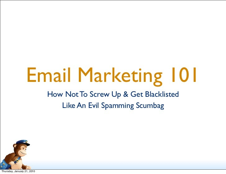 Email Marketing 101                              How Not To Screw Up & Get Blacklisted                                 Lik...