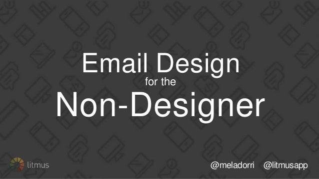 @meladorri @litmusapp Email Designfor the Non-Designer
