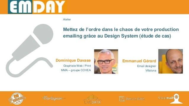 Mettez de l'ordre dans le chaos de votre production emailing grâce au Design System (étude de cas) Emmanuel Gérard Email d...