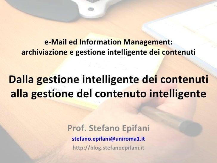 e-Mail ed Information Management: archiviazione e gestione intelligente dei contenuti Dalla gestione intelligente dei cont...