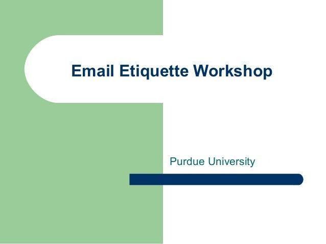 Email Etiquette Workshop           Purdue University