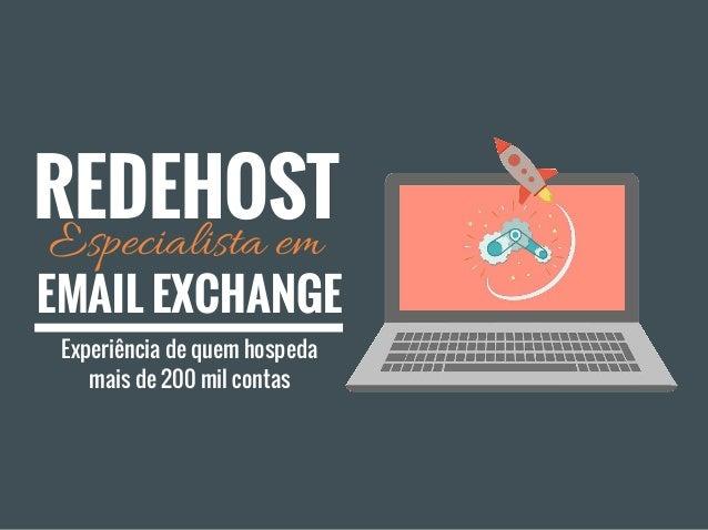 EMAIL EXCHANGE Especialista em REDEHOST Experiência de quem hospeda mais de 200 mil contas