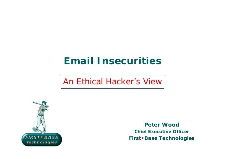 Email InsecuritiesAn Ethical Hacker's View                     Peter Wood                 Chief Executive Officer         ...