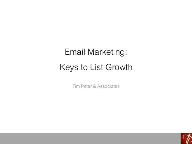Email Marketing: Keys to List Growth Tim Peter & Associates