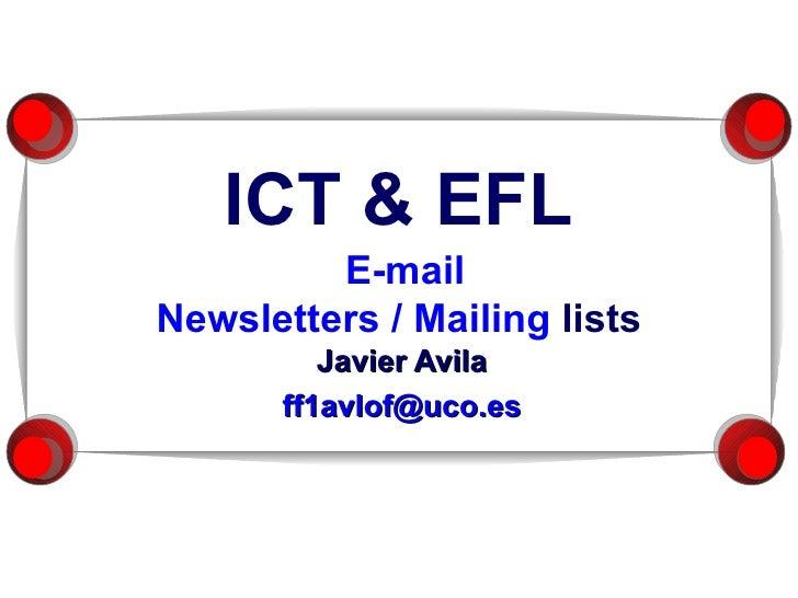 ICT & EFL   E-mail Newsletters  / Mailing  lists Javier Avila ff1avlof @uco.es