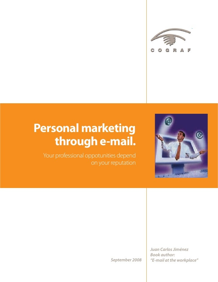 Personal marketing     through e-mail.  Your professional oppotunities depend                      on your reputation     ...