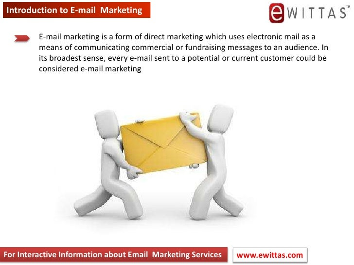 Introduction to E-mail  Marketing<br />E-mail marketing is a form of direct marketing which uses electronic mail as a mean...