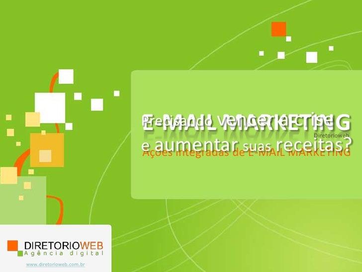 Precisandovencer a crisee aumentarsuasreceitas?<br />E-MAIL MARKETING<br />Diretorioweb<br />Ações integradas de E-MAIL MA...