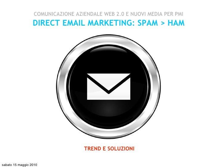COMUNICAZIONE AZIENDALE WEB 2.0 E NUOVI MEDIA PER PMI                   DIRECT EMAIL MARKETING: SPAM > HAM                ...