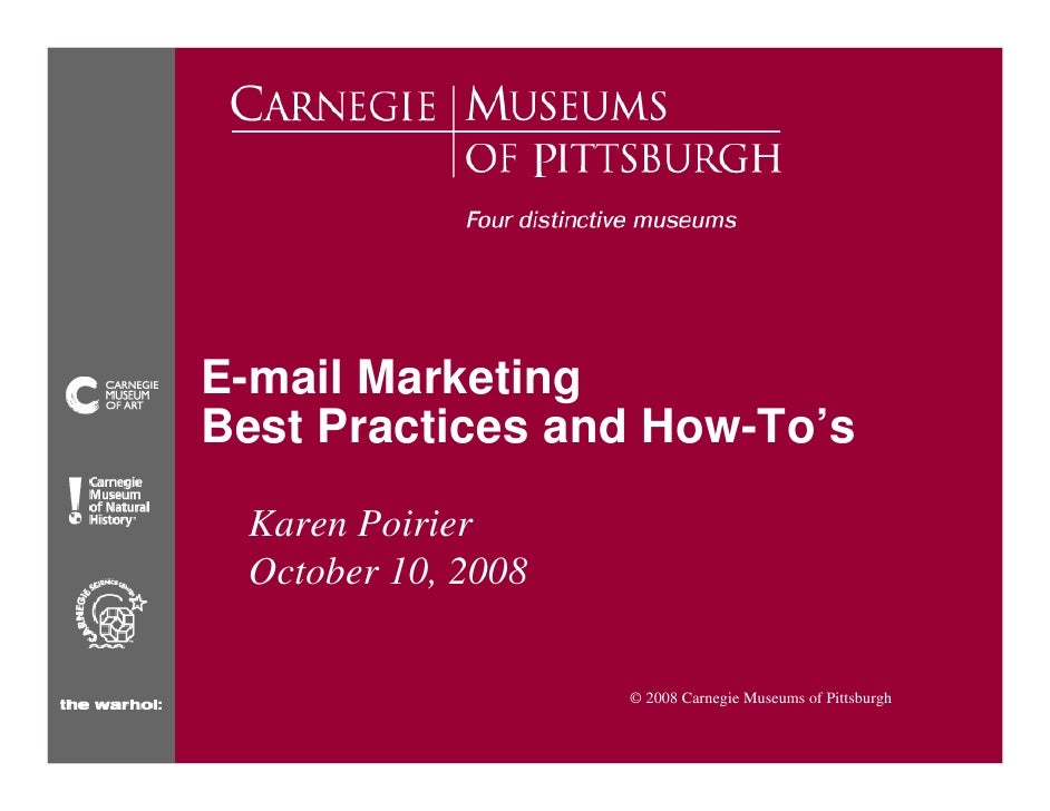 E-mail Marketing Best Practices and How-To's  Karen Poirier  October 10, 2008                       © 2008 Carnegie Museum...