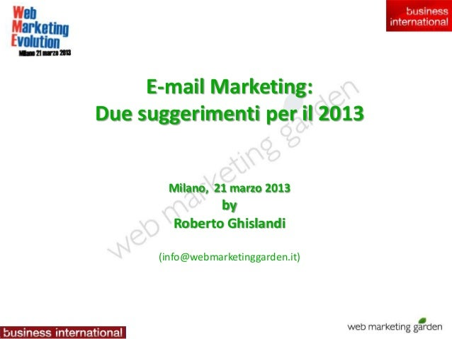 E-mail Marketing:Due suggerimenti per il 2013       Milano, 21 marzo 2013               by        Roberto Ghislandi      (...
