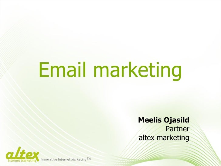 Email marketing Meelis Ojasild Partner altex marketing Innovative Internet Marketing TM Internet Marketing