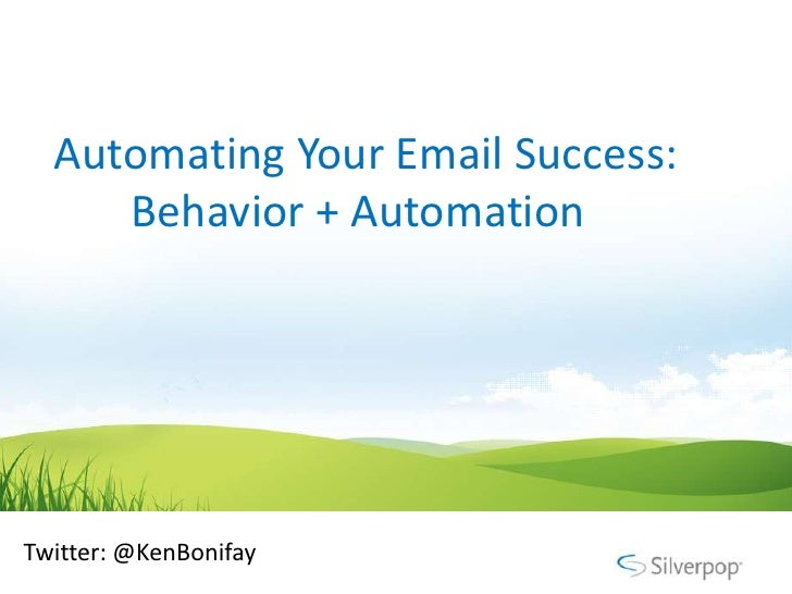 Automating Your Email Success:     Behavior + AutomationTwitter: @KenBonifay