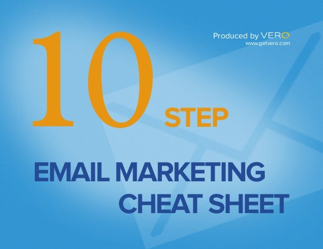 10           Produced by                  www.getvero.com        STEPEMAIL MARKETING      CHEAT SHEET